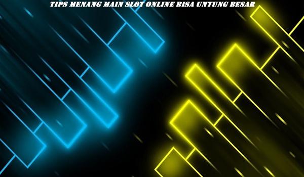 Tips Menang Main Slot Online Bisa Untung Besar
